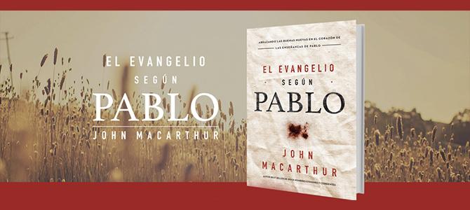 En «El Evangelio según Pablo» John MacArthur examina el corazón de las enseñanzas paulinas