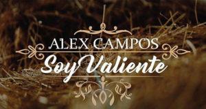 Alex Campos Presenta su Más Reciente Sencillo «Soy Valiente» de su Primer Álbum de Música Ranchera, «Momentos»