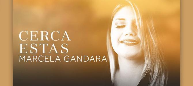 Marcela Gandara lo entrega todo en nuevo sencillo Cerca Estas
