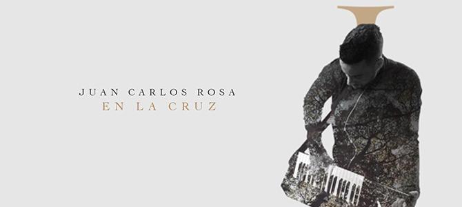 Juan Carlos Rosa presentará su nuevo sencillo «En la Cruz» un tema de amor y reflexión