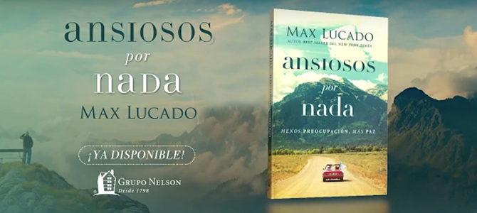 En «Ansiosos por nada», Max Lucado revela la fórmula para vivir libre de preocupación