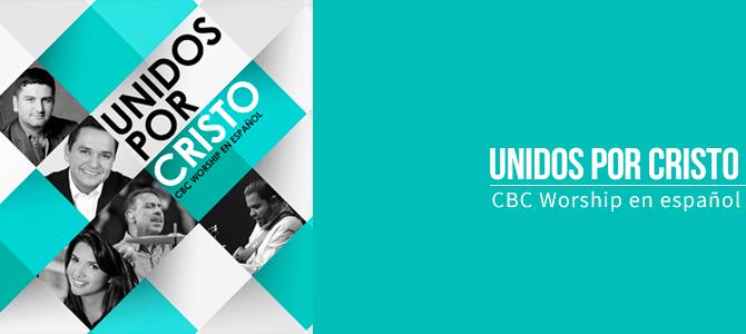 CBC Worship junto a Coalo Zamorano, «Unidos por Cristo» en su primer proyecto en español