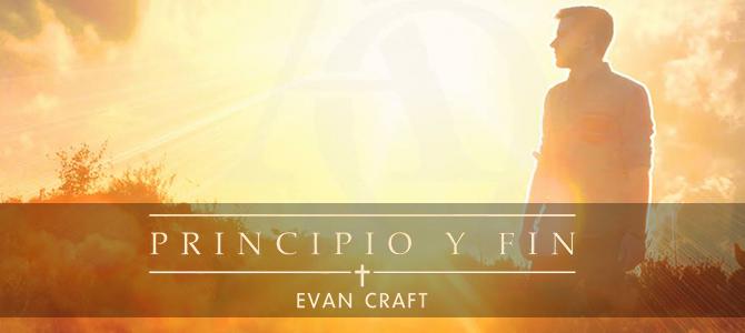 Evan Craft lanza su Tercera producción en español «Principio y Fin»