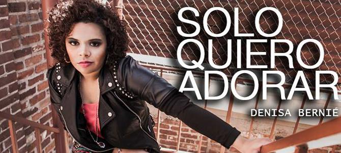 Denisa Bernié  lanza su segundo sencillo, «Solo Quiero Adorar»