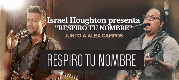 Israel Houghton presenta «Respiro Tu Nombre» a dúo con  Alex Campos