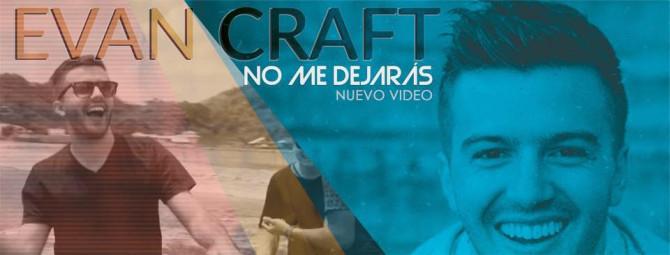 Evan Craft lanza nuevo sencillo y video «No Me Dejarás»