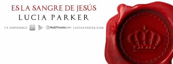 Lucia Parker presenta «Es la Sangre de Jesús»