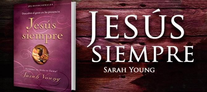 «Jesús siempre», libro de meditaciones devocionales para vivir diariamente en el gozo de Dios