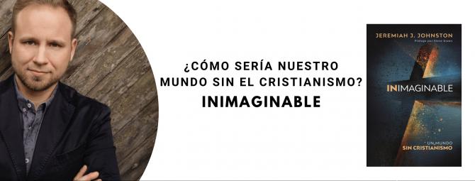 «Inimaginable», un libro que ofrece a los creyentes un recurso invaluable para defender la fe de una manera efectiva y radical