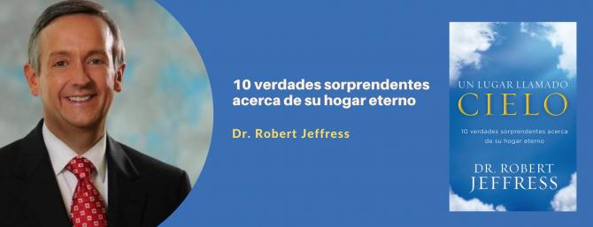 El Dr. Robert Jeffress revela en su libro «Un lugar llamado cielo», 10 verdades sorprendentes acerca de su hogar eterno