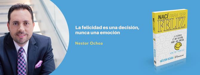 ¿Te gustaría ser y vivir feliz?  Nestor Ochoa indica cómo lograrlo en su nuevo libro Nací para ser feliz