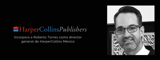 HarperCollins Publishers incorpora a Roberto Torres como director general de HarperCollins México