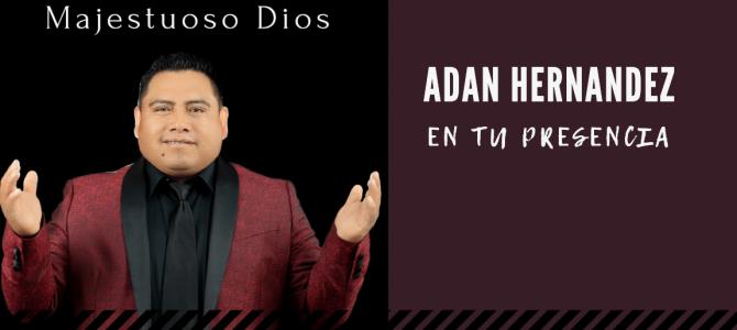 «Majestuoso Dios», la nueva canción del cantautor Adán Hernández