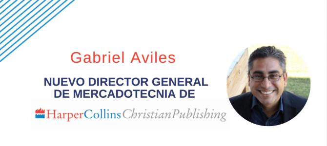 La división en lengua española de HarperCollins Christian Publishing contrata a Gabriel Aviles como director general de mercadotecnia