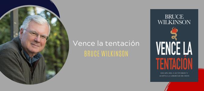 Vence la tentación, el nuevo libro del Dr. Bruce Wilkinson