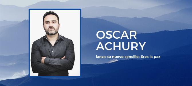Oscar Achury lanza su nuevo sencillo: Eres la paz