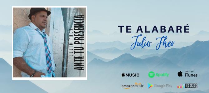 Julio Fher presenta su nuevo sencillo «Te Alabaré»